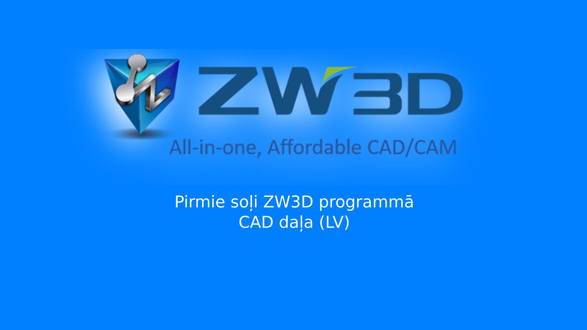 Read more about the article Pirmie soļi ZW3D programmā, CAD daļa